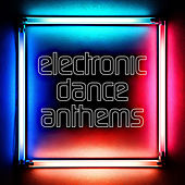 Electronic Dance Anthems by Various Artists