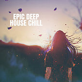 Epic Deep House Chill by Deep House Music