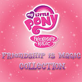 Friendship Is Magic Collection van Various Artists