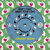 Don't Take Away Your Love by Johnny Nash