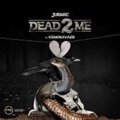 Dead 2 Me by Jusmic