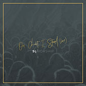 On Christ I Stand (Live) de SL Worship