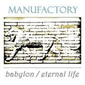 Babylon / Eternal Life von Manufactory