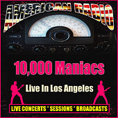 Live In Los Angeles (Live) by 10,000 Maniacs
