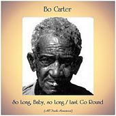 So Long, Baby, so Long / Last Go Round (All Tracks Remastered) von Bo Carter
