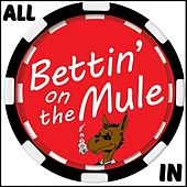 All In de Bettin' on the Mule