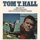 Ballad Of Forty Dollars And His Other Great Songs by Tom T. Hall