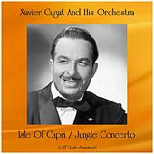 Isle Of Capri / Jungle Concerto (Remastered 2019) de Xavier Cugat & His Orchestra