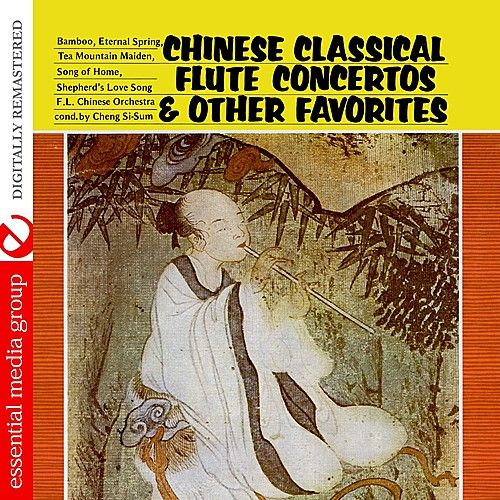 Chinese Classical Flute Concertos & Other Favorites (Digitally Remastered) by First Labeling Chinese Orchestra