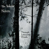 Through Lonesome Woods by The Askew Sisters