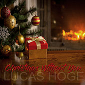 Christmas Without You by Lucas Hoge
