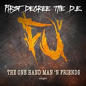 The One Hand Man 'n Friendz by First Degree The D.E.