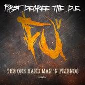 The One Hand Man 'n Friendz von First Degree The D.E.