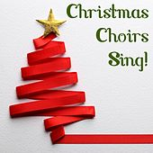 Christmas Choirs Sing! de Various Artists