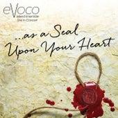 ...as a Seal Upon Your Heart (Live) von Evoco Voice Collective Mixed Ensemble