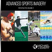 Advanced Sports Imagery for Athletes, Vol. 2 by Michael J. Emery