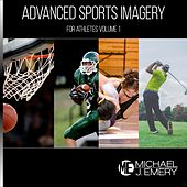 Advanced Sports Imagery for Athletes, Vol. 1 by Michael J. Emery