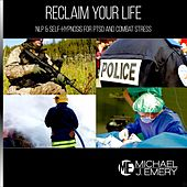 Reclaim Your Life: Nlp & Self-Hypnosis for Ptsd and Combat Stress by Michael J. Emery