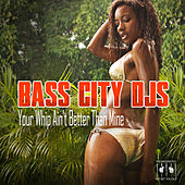 Your Whip Ain't Better Than Mine by Bass City DJs