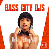The Art of Getting P.a.I.D. by Bass City DJs