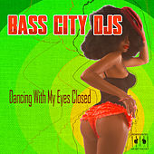 Dancing with My Eyes Closed by Bass City DJs