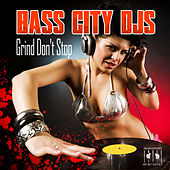 Grind Don't Stop by Bass City DJs