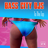 To the Top by Bass City DJs