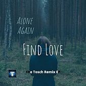 Find Love (The Tosch Remix EP) by Alone Again