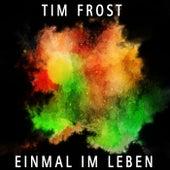 Einmal im Leben von Tim Frost