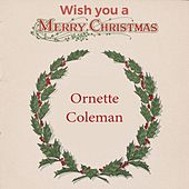Wish you a Merry Christmas by Ornette Coleman