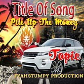 Pile Up The Money von Topic