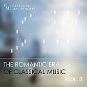 Classical Masterworks: The Romantic Era of Classical Music, Vol. 3 by Various Artists