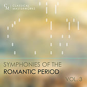 Classical Masterworks: Symphonies of the Romantic Period, Vol. 3 by Various Artists