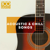 100 Greatest Acoustic & Chill Songs di Various Artists