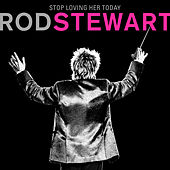 Stop Loving Her Today van Rod Stewart