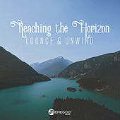 Reaching the Horizon: Lounge & Unwind by Various Artists