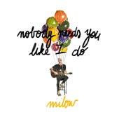 Nobody Needs You Like I Do de Milow