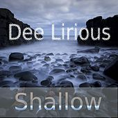 Shallow by Dee Lirious
