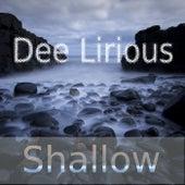 Shallow de Dee Lirious