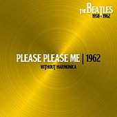 Please Please Me (Without Harmonica, 11sep62 by The Beatles