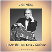 I Know That You Know / Rainbow (All Tracks Remastered) by Chet Atkins