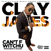 Can't F Witchu de Clay James