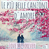 Le più belle canzoni d'amore, Vol.1: Love Me Forever de Artisti Vari