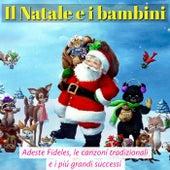 Il Natale e i Bambini: Adeste Fideles, le canzoni tradizionali e i più grandi successi de Artisti Vari