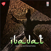 Ibadat- Soulful Sufi Renditions by Various Artists