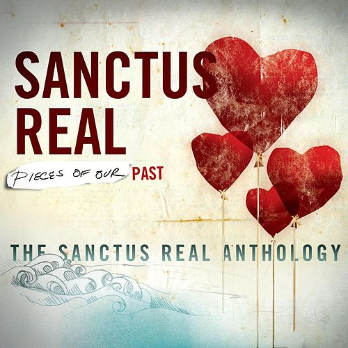Pieces Of Our Past: The Sanctus Real Anthology by Sanctus Real