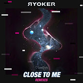 CLOSE TO ME (Remixes) de Ryoker