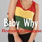 Baby Why Romantic Reggae de Various Artists