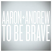 To Be Brave by Aaron and Andrew