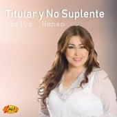 Titular y No Suplente by Arelys Henao